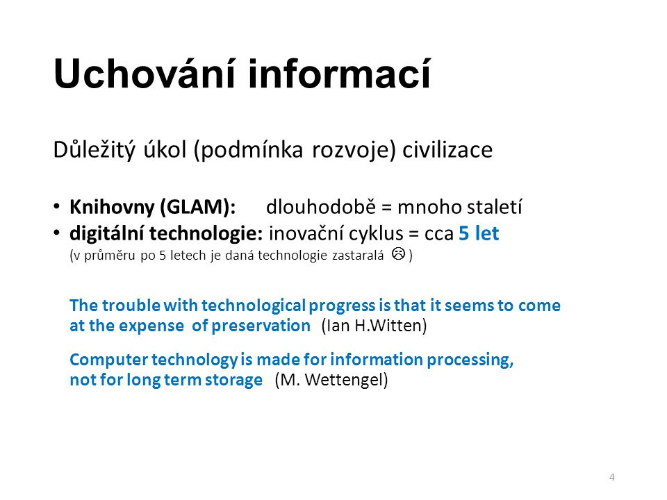 Uchování informací Důležitý úkol (podmínka rozvoje) civilizace
