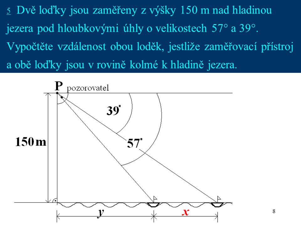 5 Dvě loďky jsou zaměřeny z výšky 150 m nad hladinou jezera pod hloubkovými úhly o velikostech 57° a 39°.