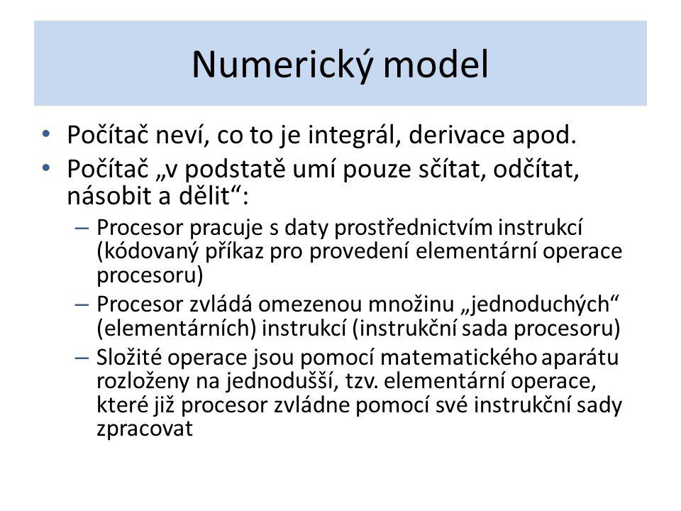 Numerický model Počítač neví, co to je integrál, derivace apod.