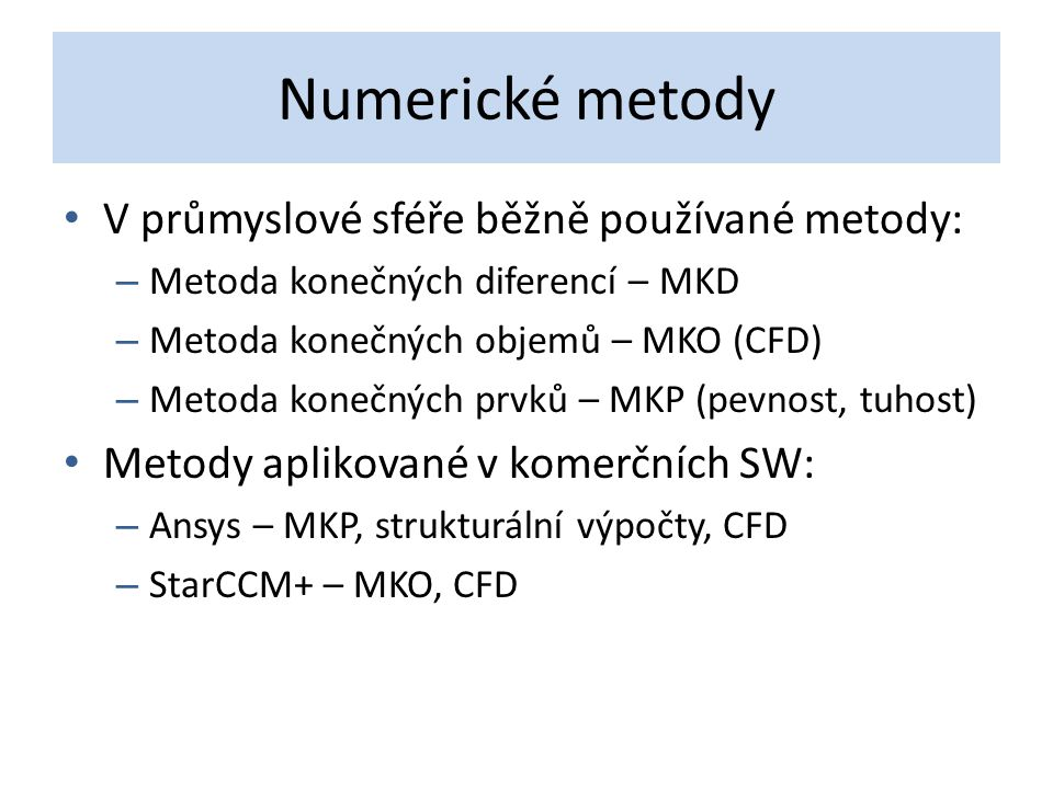 Numerické metody V průmyslové sféře běžně používané metody: