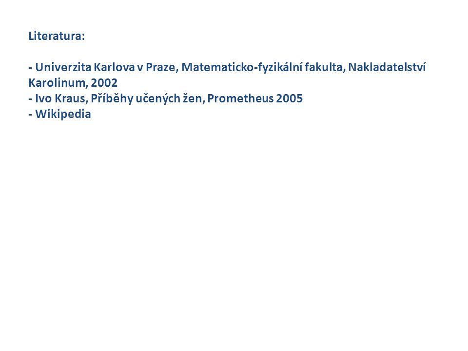 Literatura: - Univerzita Karlova v Praze, Matematicko-fyzikální fakulta, Nakladatelství Karolinum, 2002 - Ivo Kraus, Příběhy učených žen, Prometheus 2005 - Wikipedia