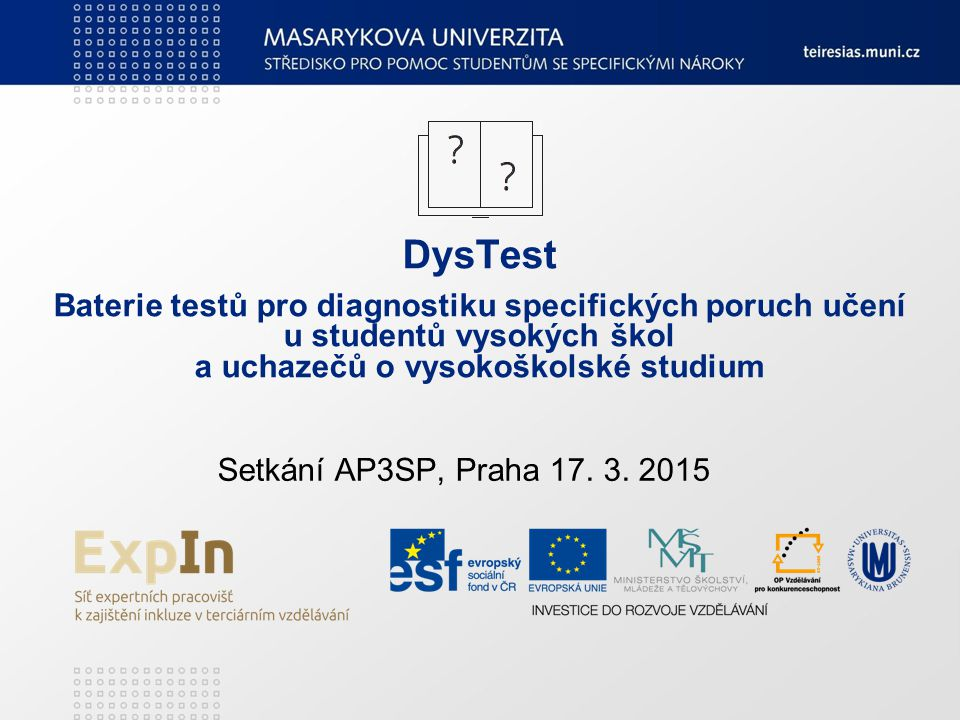 DysTest Baterie testů pro diagnostiku specifických poruch učení u studentů vysokých škol a uchazečů o vysokoškolské studium