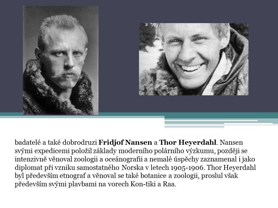 badatelé a také dobrodruzi Fridjof Nansen a Thor Heyerdahl