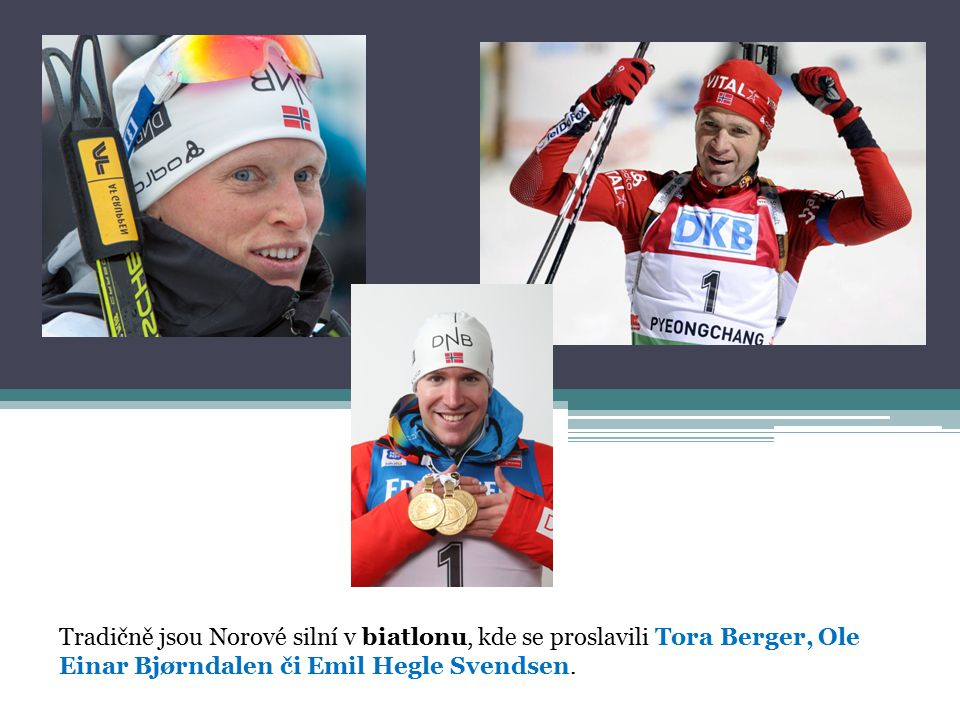 Tradičně jsou Norové silní v biatlonu, kde se proslavili Tora Berger, Ole Einar Bjørndalen či Emil Hegle Svendsen.