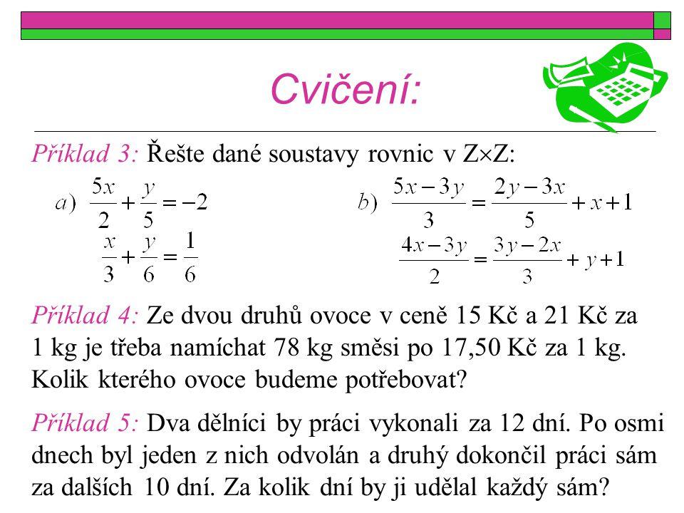 Cvičení: Příklad 3: Řešte dané soustavy rovnic v ZZ: