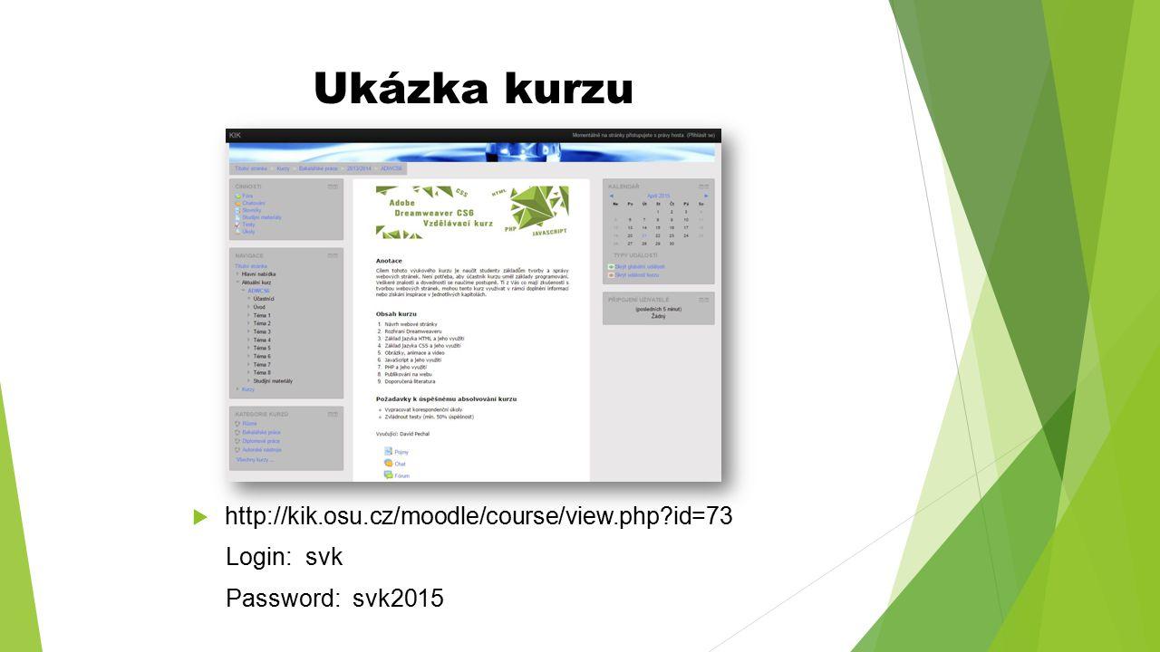 Ukázka kurzu http://kik.osu.cz/moodle/course/view.php id=73 Login: svk