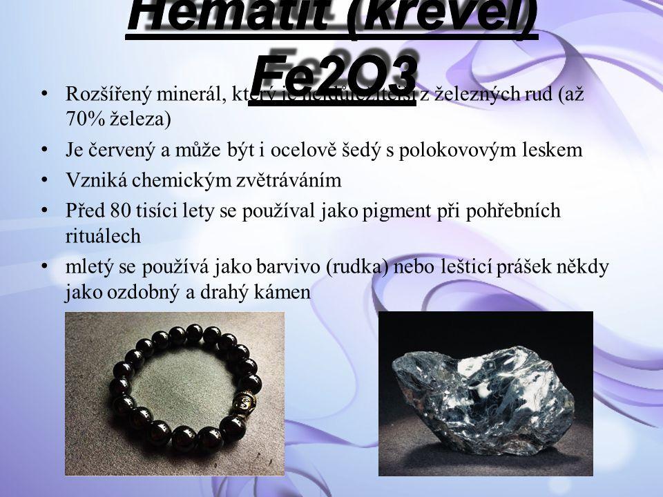 Hematit (krevel) Fe2O3 Rozšířený minerál, který je nejdůležitější z železných rud (až 70% železa)