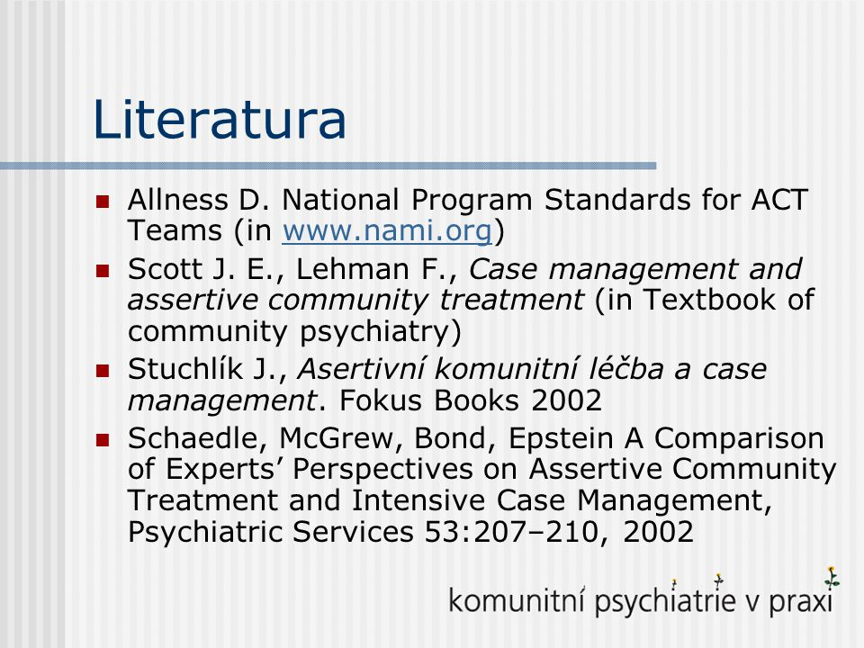 Literatura Allness D. National Program Standards for ACT Teams (in www.nami.org)