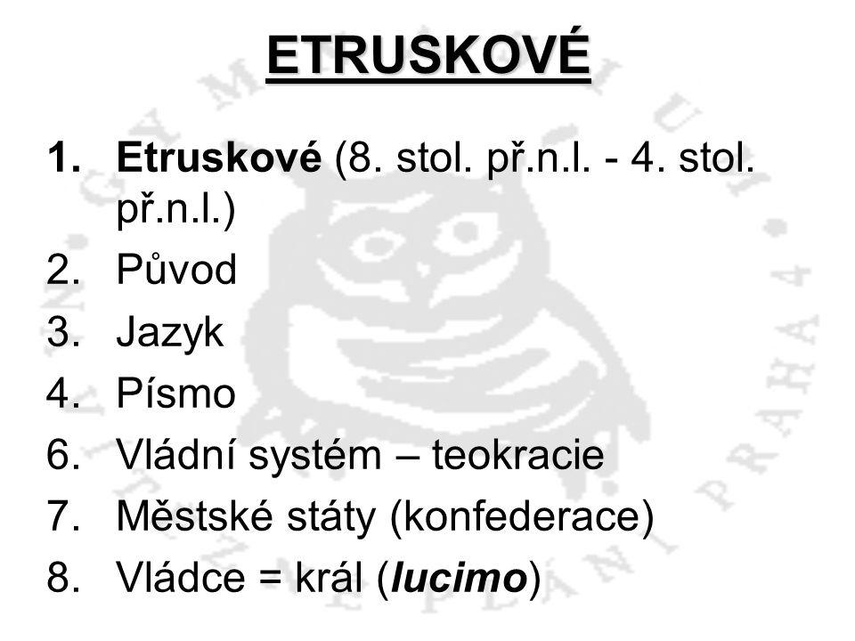 ETRUSKOVÉ Etruskové (8. stol. př.n.l. - 4. stol. př.n.l.) Původ Jazyk