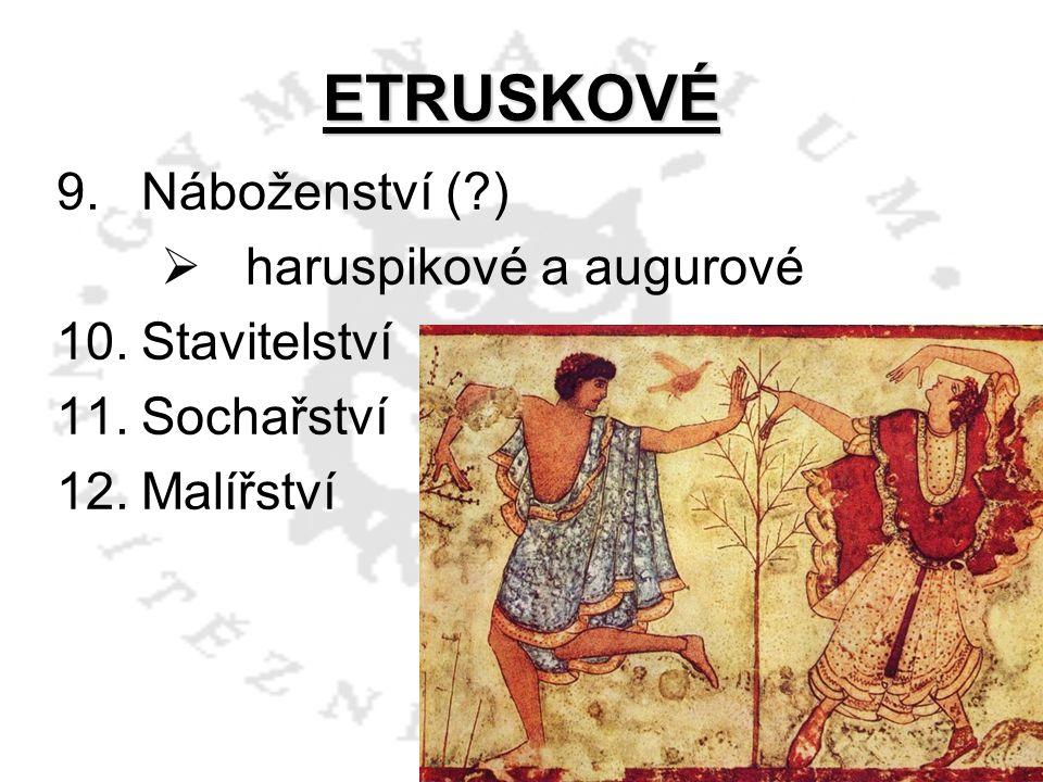 ETRUSKOVÉ Náboženství ( ) haruspikové a augurové Stavitelství