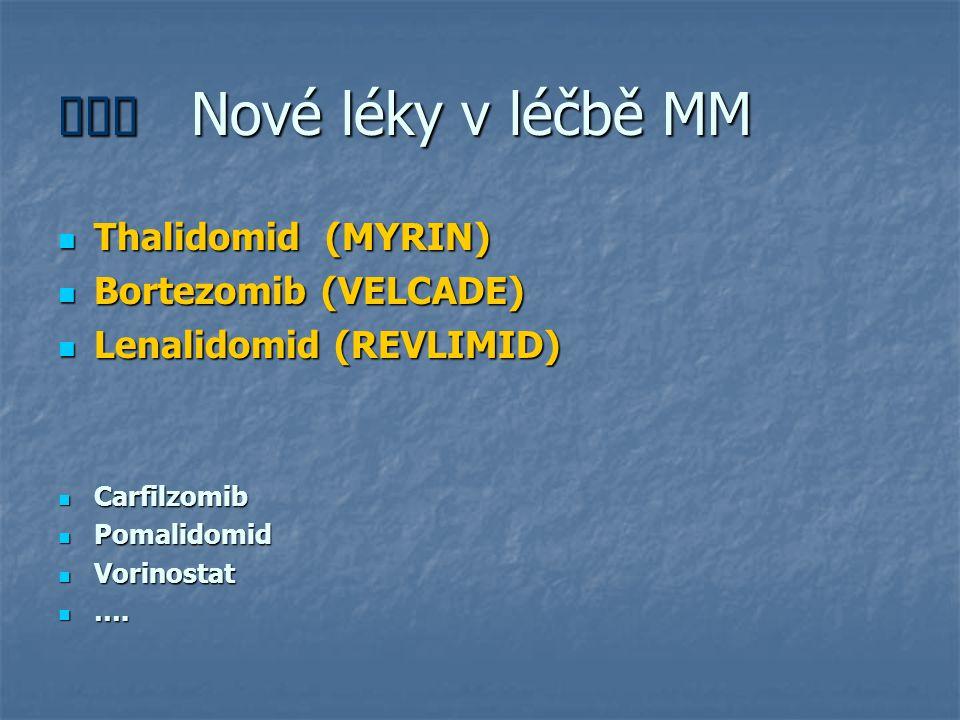 ËËË Nové léky v léčbě MM Thalidomid (MYRIN) Bortezomib (VELCADE)