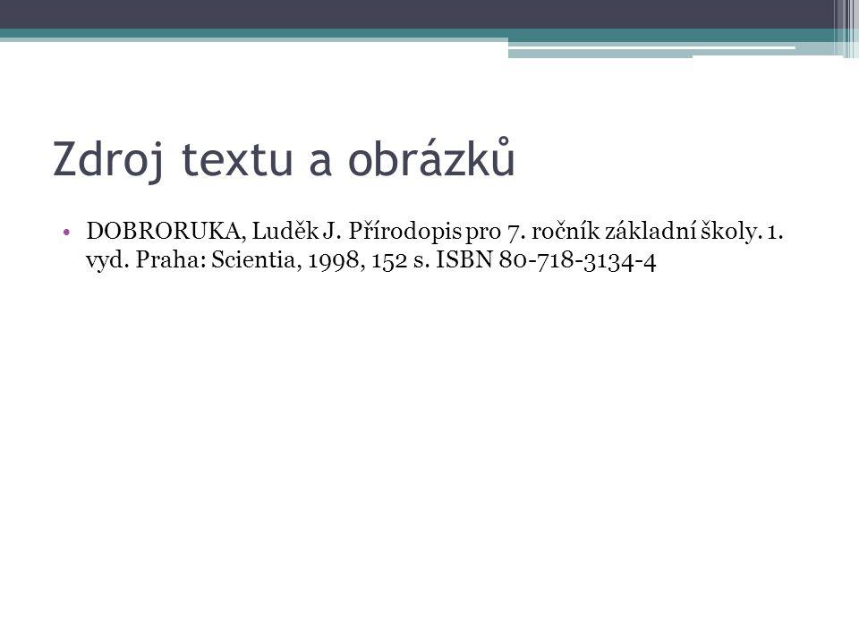 Zdroj textu a obrázků DOBRORUKA, Luděk J. Přírodopis pro 7.