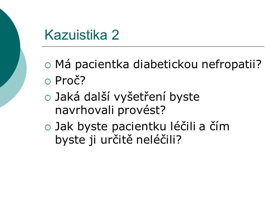Kazuistika 2 Má pacientka diabetickou nefropatii Proč
