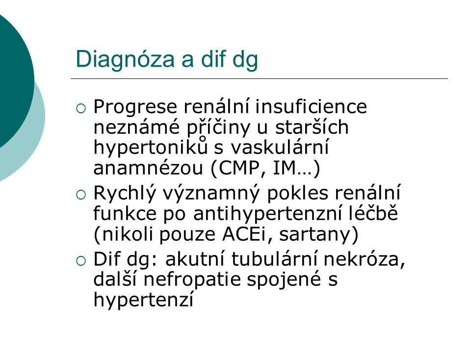 Diagnóza a dif dg Progrese renální insuficience neznámé příčiny u starších hypertoniků s vaskulární anamnézou (CMP, IM…)
