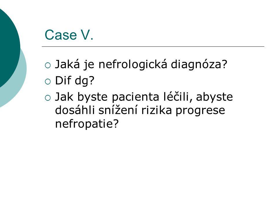 Case V. Jaká je nefrologická diagnóza Dif dg