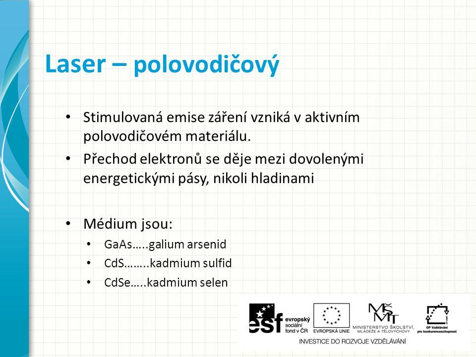 Laser – polovodičový Stimulovaná emise záření vzniká v aktivním polovodičovém materiálu.