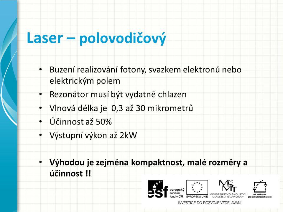 Laser – polovodičový Buzení realizování fotony, svazkem elektronů nebo elektrickým polem. Rezonátor musí být vydatně chlazen.