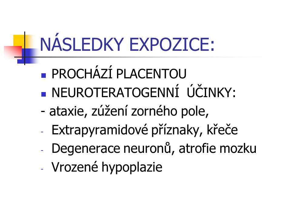 NÁSLEDKY EXPOZICE: PROCHÁZÍ PLACENTOU NEUROTERATOGENNÍ ÚČINKY: