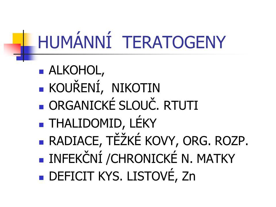 HUMÁNNÍ TERATOGENY ALKOHOL, KOUŘENÍ, NIKOTIN ORGANICKÉ SLOUČ. RTUTI