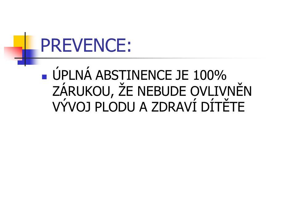 PREVENCE: ÚPLNÁ ABSTINENCE JE 100% ZÁRUKOU, ŽE NEBUDE OVLIVNĚN VÝVOJ PLODU A ZDRAVÍ DÍTĚTE