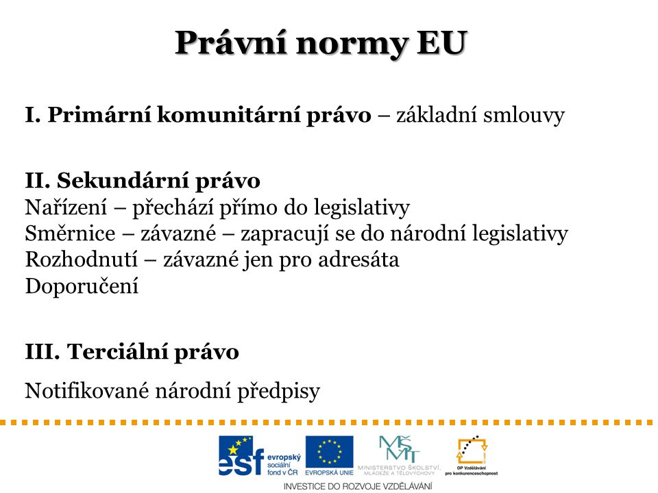 Právní normy EU I. Primární komunitární právo – základní smlouvy