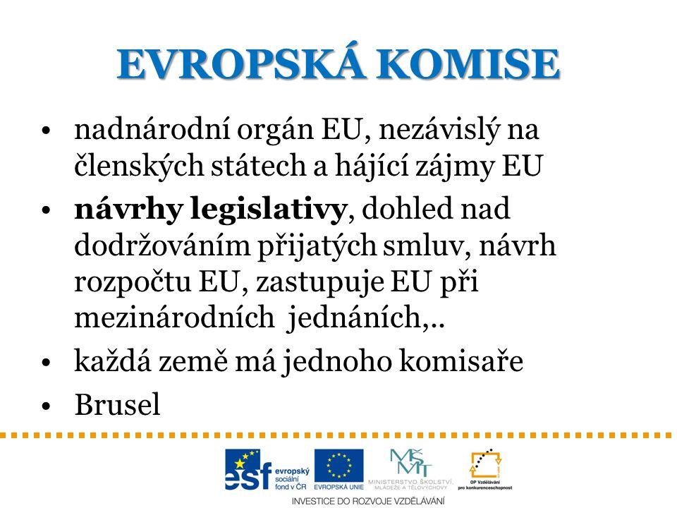 EVROPSKÁ KOMISE nadnárodní orgán EU, nezávislý na členských státech a hájící zájmy EU.