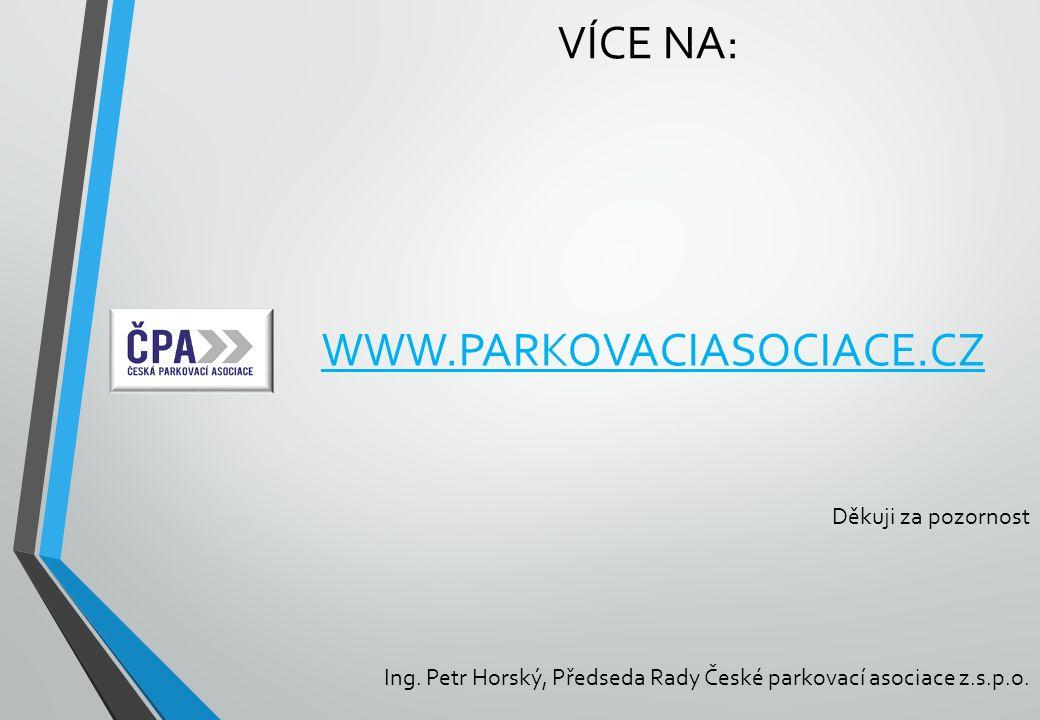 Více na: www.parkovaciasociace.cz Děkuji za pozornost