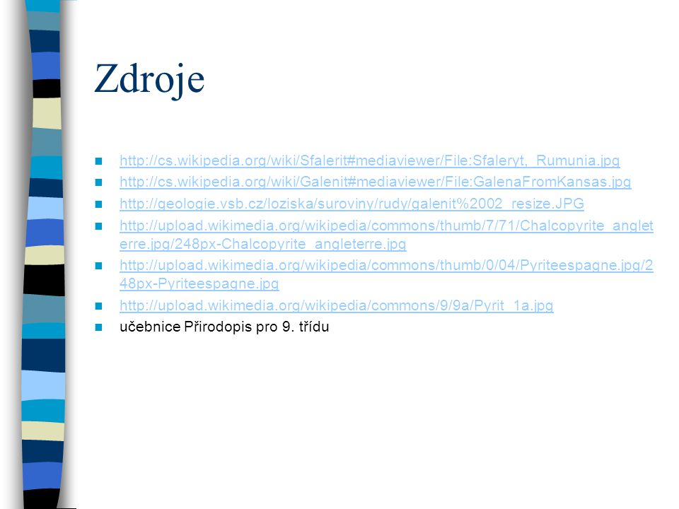 Zdroje http://cs.wikipedia.org/wiki/Sfalerit#mediaviewer/File:Sfaleryt,_Rumunia.jpg.