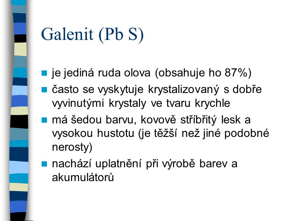 Galenit (Pb S) je jediná ruda olova (obsahuje ho 87%)