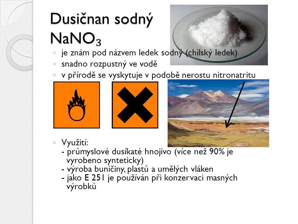 Dusičnan sodný NaNO₃ je znám pod názvem ledek sodný (chilský ledek)