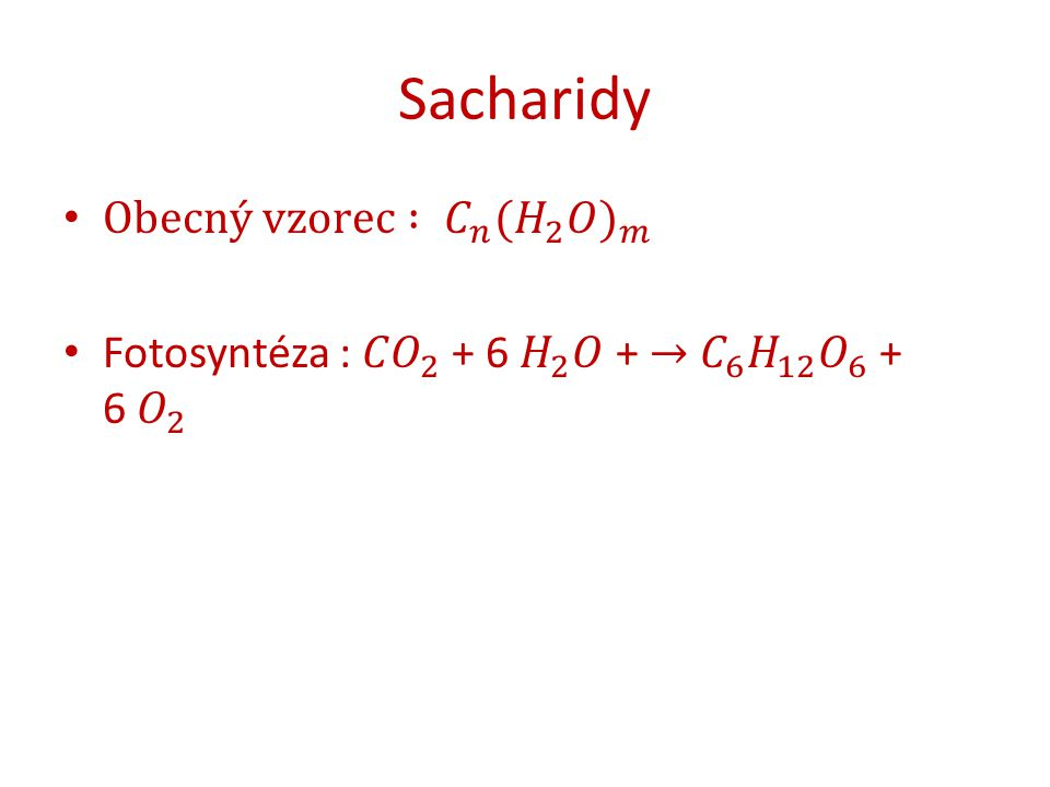 Sacharidy Obecný vzorec : 𝐶 𝑛 ( 𝐻 2 𝑂) 𝑚