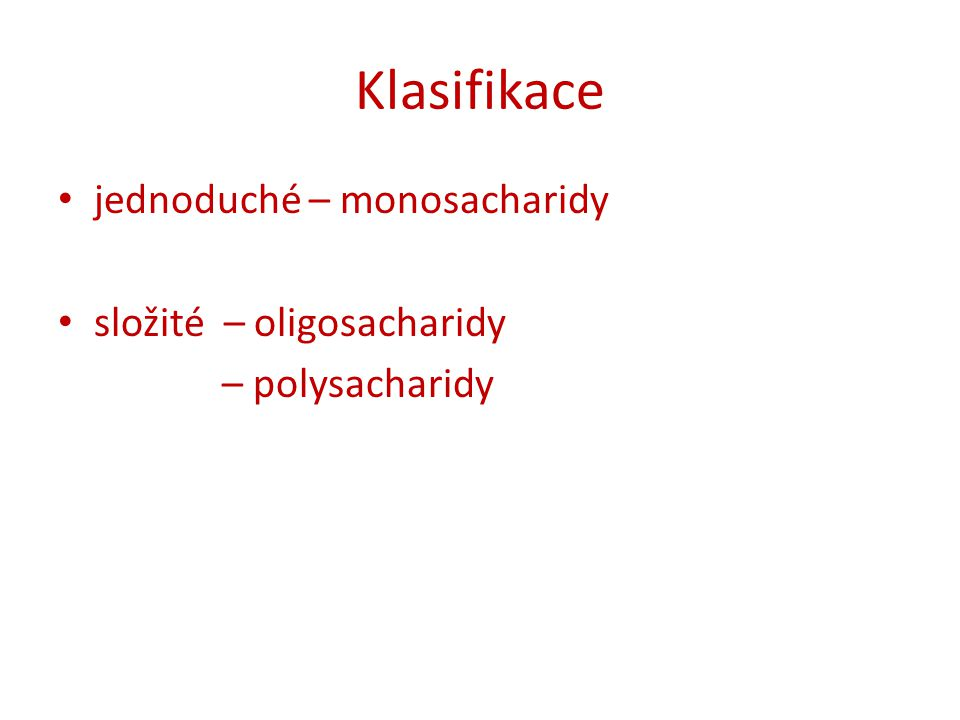 Klasifikace jednoduché – monosacharidy složité – oligosacharidy