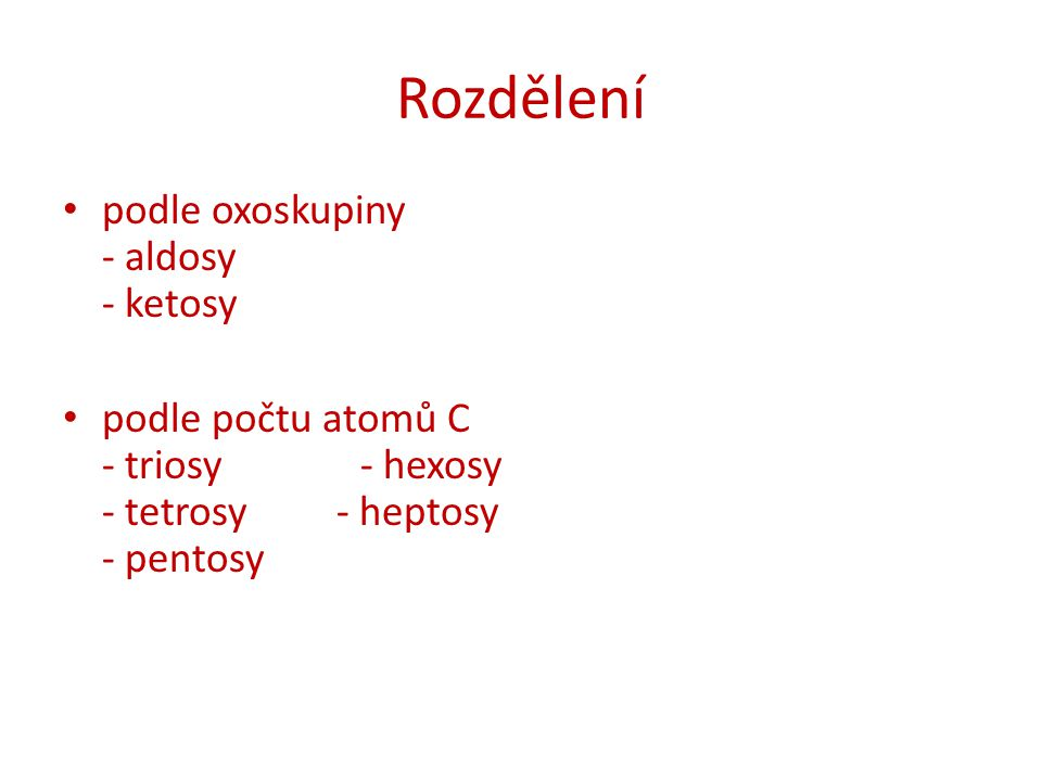 Rozdělení podle oxoskupiny - aldosy - ketosy