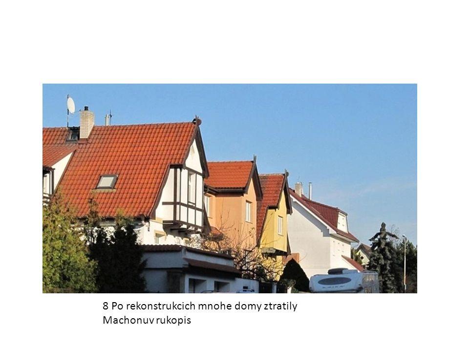 8 Po rekonstrukcich mnohe domy ztratily Machonuv rukopis