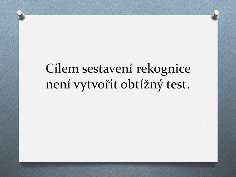 Cílem sestavení rekognice není vytvořit obtížný test.