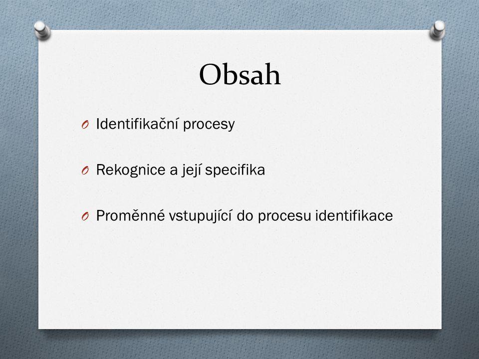 Obsah Identifikační procesy Rekognice a její specifika