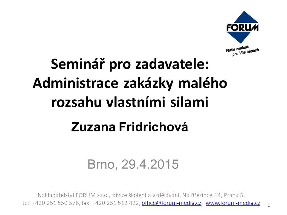 Seminář pro zadavatele: Administrace zakázky malého rozsahu vlastními silami Zuzana Fridrichová