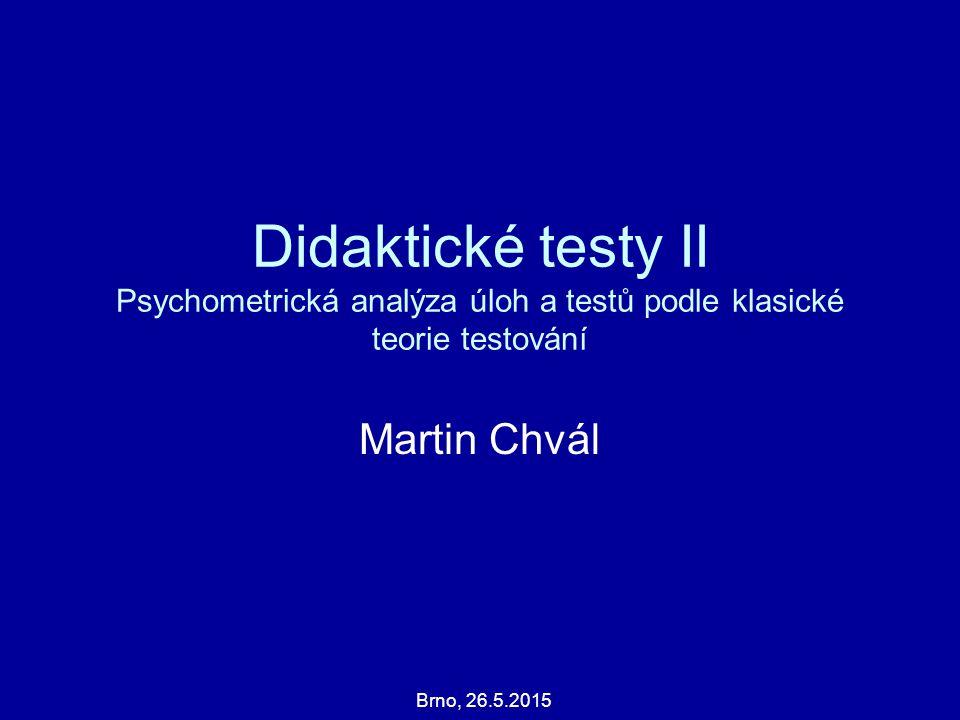 Didaktické testy II Psychometrická analýza úloh a testů podle klasické teorie testování