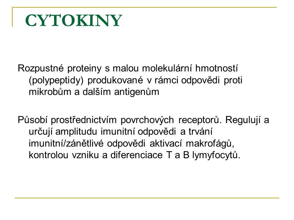 CYTOKINY Rozpustné proteiny s malou molekulární hmotností (polypeptidy) produkované v rámci odpovědi proti mikrobům a dalším antigenům.