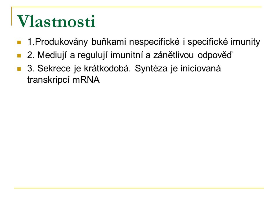 Vlastnosti 1.Produkovány buňkami nespecifické i specifické imunity