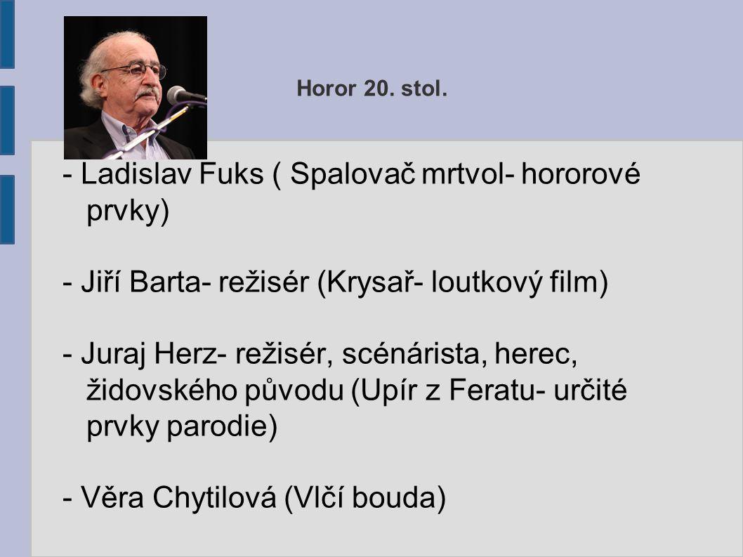 - Ladislav Fuks ( Spalovač mrtvol- hororové prvky)
