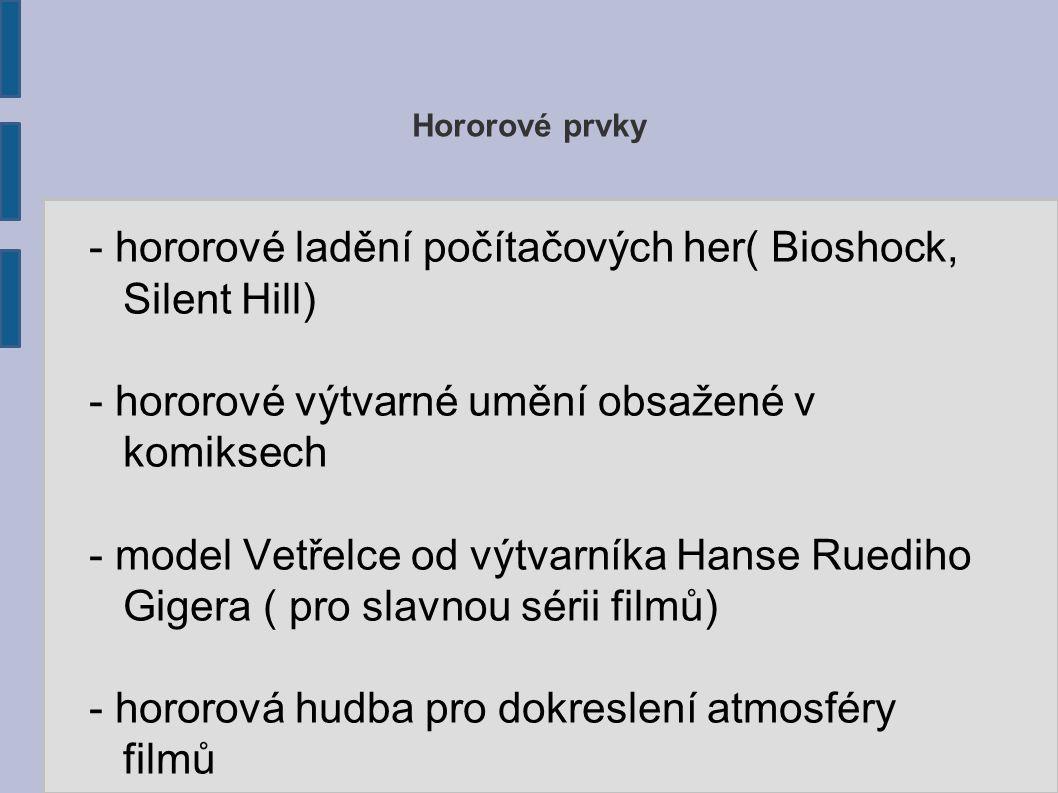 - hororové ladění počítačových her( Bioshock, Silent Hill)