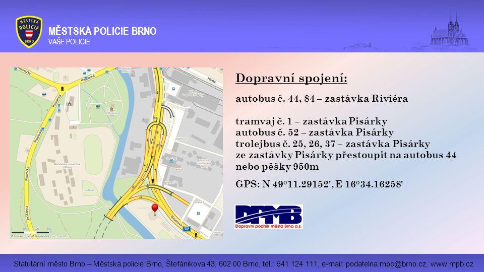 Dopravní spojení: MĚSTSKÁ POLICIE BRNO