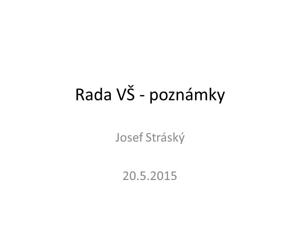 Rada VŠ - poznámky Josef Stráský 20.5.2015