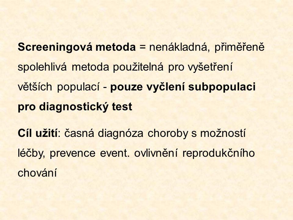 Screeningová metoda = nenákladná, přiměřeně spolehlivá metoda použitelná pro vyšetření větších populací - pouze vyčlení subpopulaci pro diagnostický test