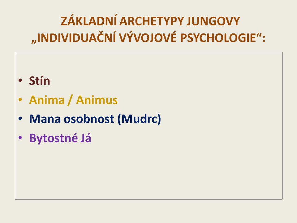 """ZÁKLADNÍ ARCHETYPY JUNGOVY """"INDIVIDUAČNÍ VÝVOJOVÉ PSYCHOLOGIE :"""
