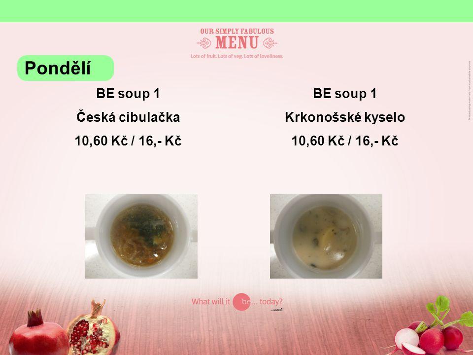 Pondělí BE soup 1 Česká cibulačka 10,60 Kč / 16,- Kč BE soup 1