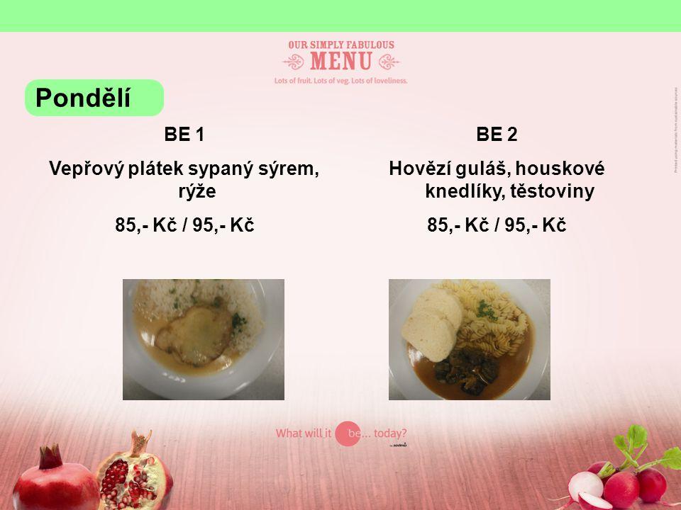 Pondělí BE 1 Vepřový plátek sypaný sýrem, rýže 85,- Kč / 95,- Kč BE 2