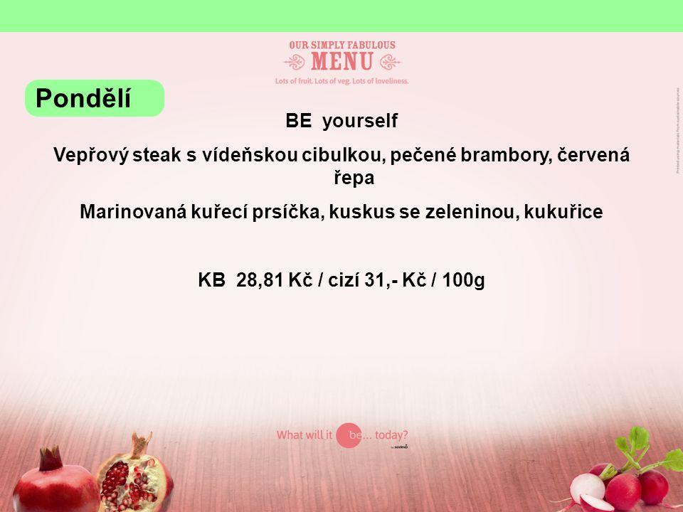 Pondělí BE yourself. Vepřový steak s vídeňskou cibulkou, pečené brambory, červená řepa. Marinovaná kuřecí prsíčka, kuskus se zeleninou, kukuřice.
