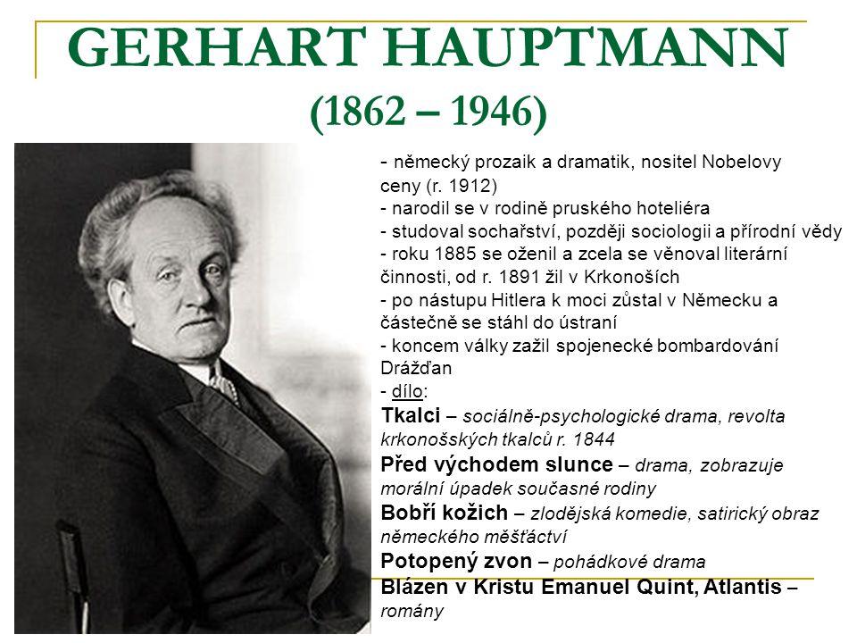 GERHART HAUPTMANN (1862 – 1946) německý prozaik a dramatik, nositel Nobelovy. ceny (r. 1912) - narodil se v rodině pruského hoteliéra.